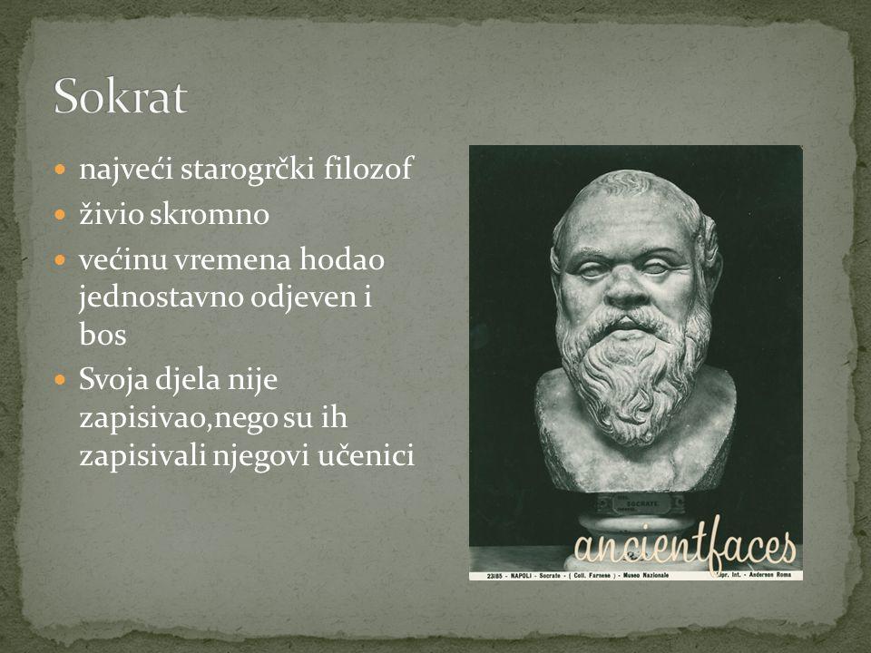 najveći starogrčki filozof živio skromno većinu vremena hodao jednostavno odjeven i bos Svoja djela nije zapisivao,nego su ih zapisivali njegovi učenici