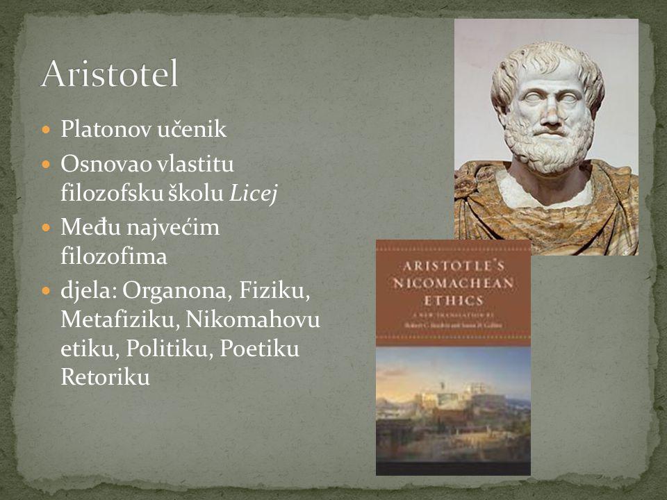 Platonov učenik Osnovao vlastitu filozofsku školu Licej Me đ u najvećim filozofima djela: Organona, Fiziku, Metafiziku, Nikomahovu etiku, Politiku, Poetiku Retoriku