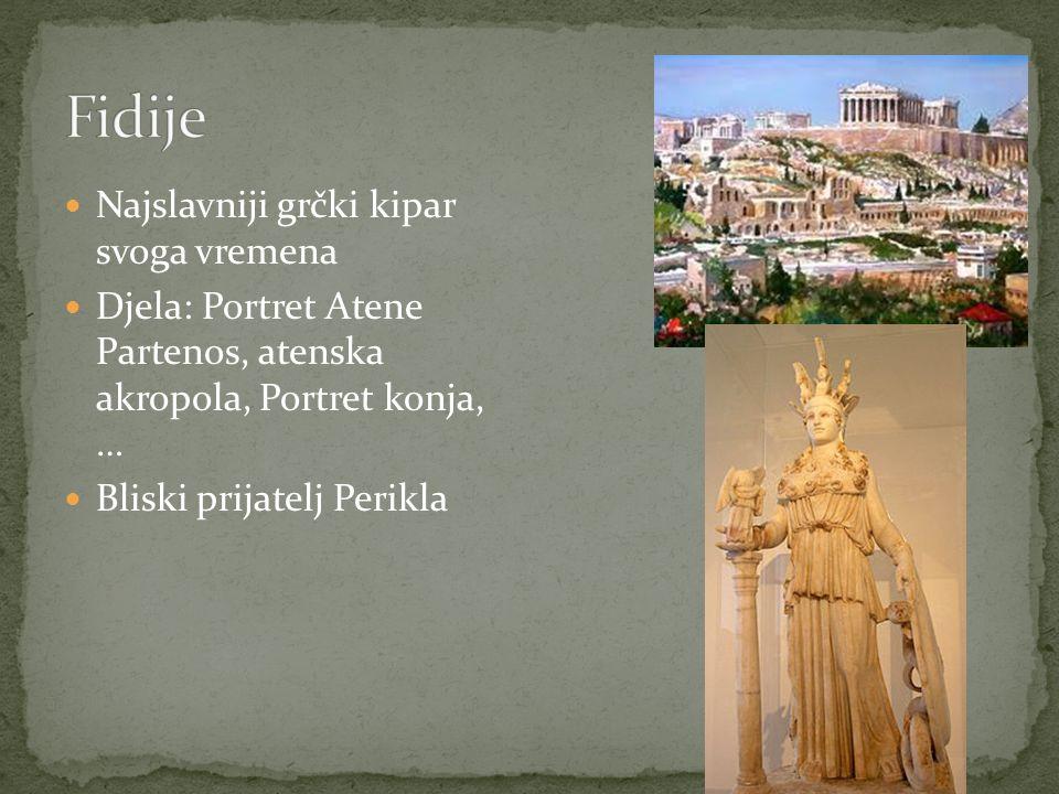 Najslavniji grčki kipar svoga vremena Djela: Portret Atene Partenos, atenska akropola, Portret konja, … Bliski prijatelj Perikla
