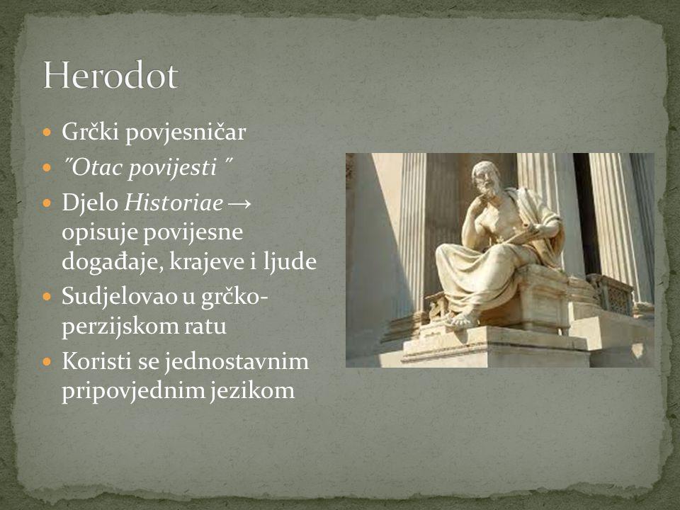Grčki povjesničar ˝Otac povijesti ˝ Djelo Historiae → opisuje povijesne doga đ aje, krajeve i ljude Sudjelovao u grčko- perzijskom ratu Koristi se jednostavnim pripovjednim jezikom