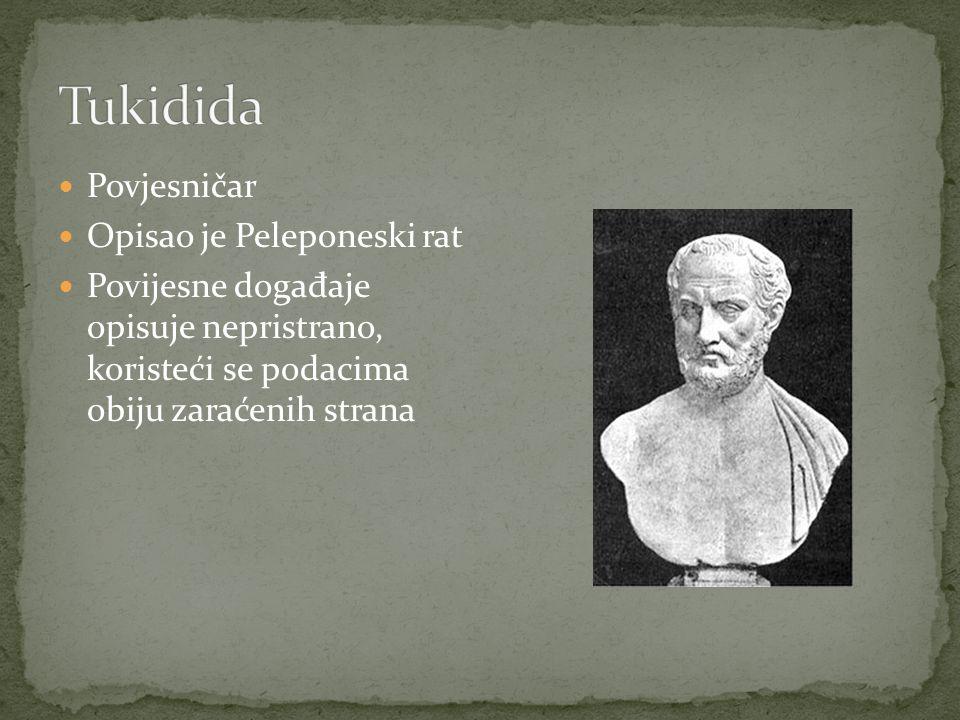 Povjesničar Opisao je Peleponeski rat Povijesne doga đ aje opisuje nepristrano, koristeći se podacima obiju zaraćenih strana