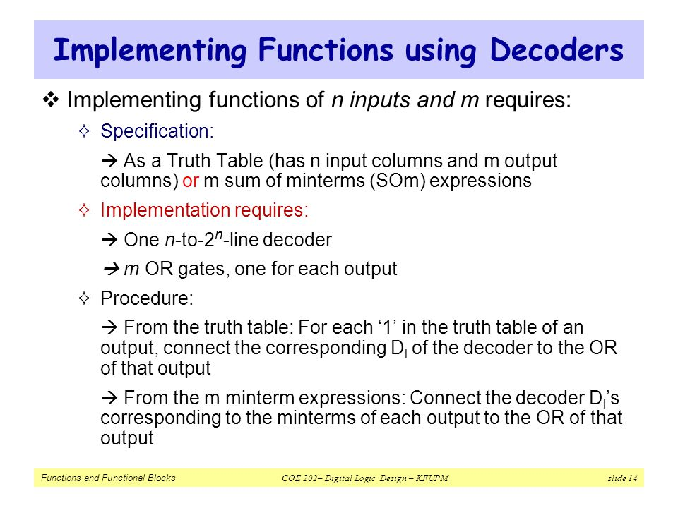 Functions and Functional Blocks COE 202– Digital Logic Design – KFUPM slide 14 Implementing Functions using Decoders  Implementing functions of n inp