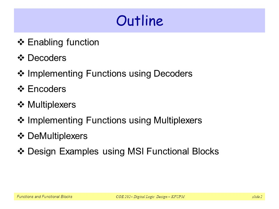 Functions and Functional Blocks COE 202– Digital Logic Design – KFUPM slide 33 Implementing Functions using Multiplexers  Example: 1-bit adder, a more efficient approach
