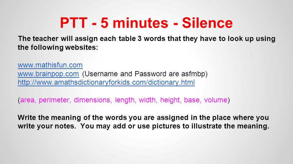 PTT - 5 minutes - Silence The teacher will assign each table 3 words that they have to look up using the following websites: www.mathisfun.com www.bra