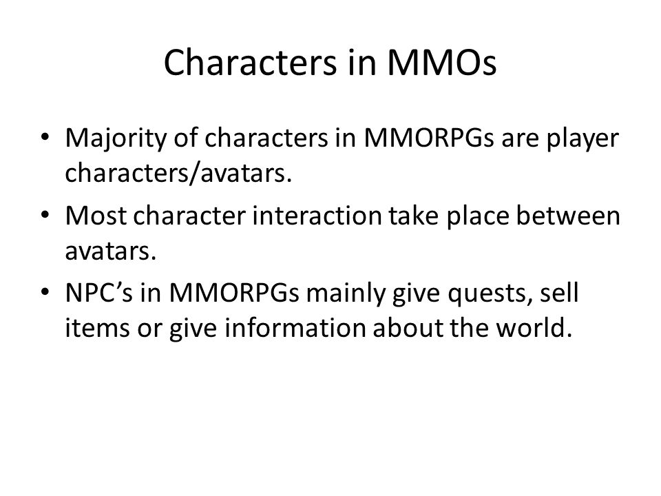 Characters in MMOs Majority of characters in MMORPGs are player characters/avatars.