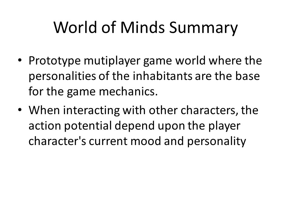 World of Minds Summary Prototype mutiplayer game world where the personalities of the inhabitants are the base for the game mechanics.