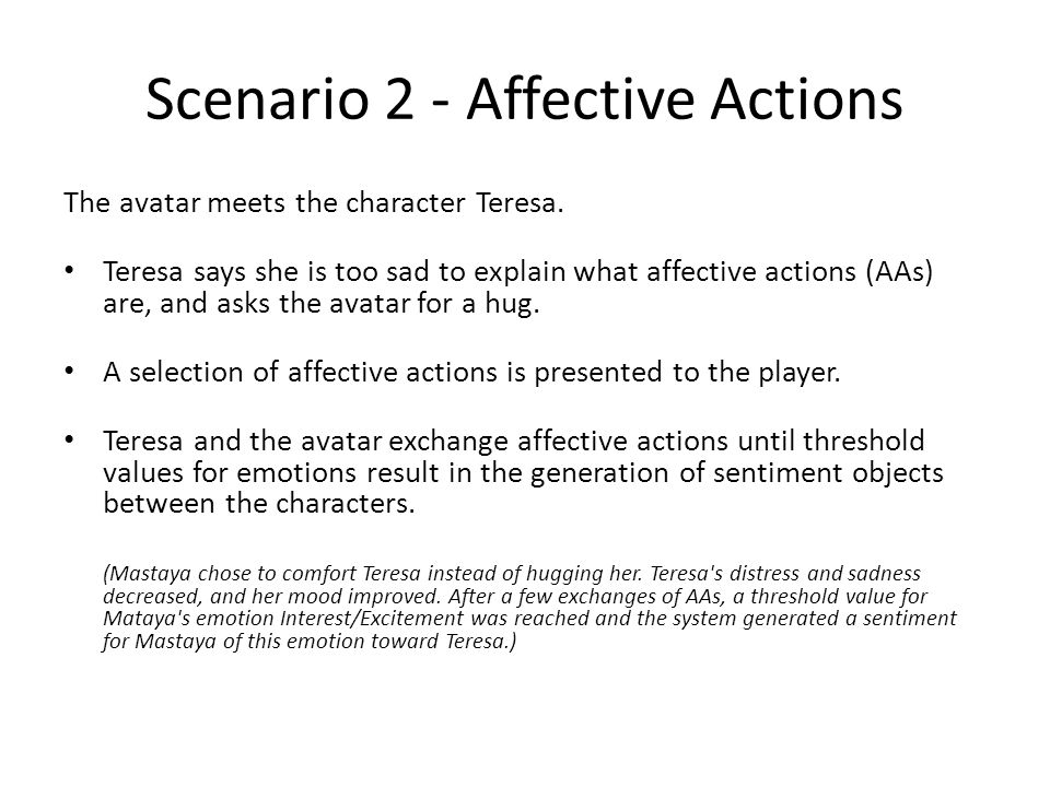 Scenario 2 - Affective Actions The avatar meets the character Teresa.