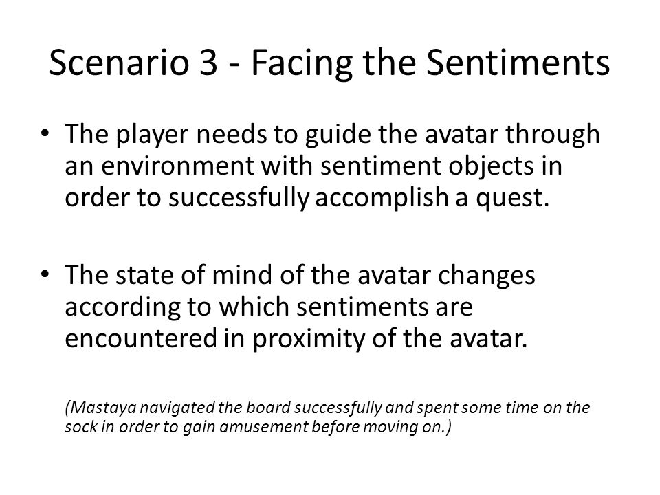 Scenario 3 - Facing the Sentiments The player needs to guide the avatar through an environment with sentiment objects in order to successfully accomplish a quest.