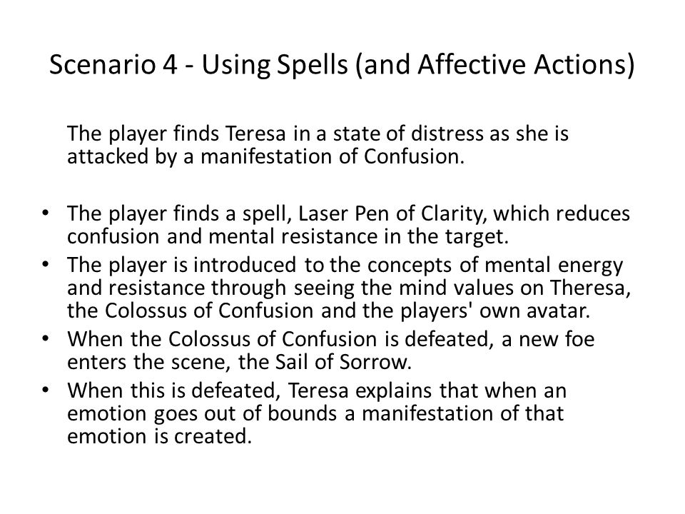 Scenario 4 - Using Spells (and Affective Actions) The player finds Teresa in a state of distress as she is attacked by a manifestation of Confusion.