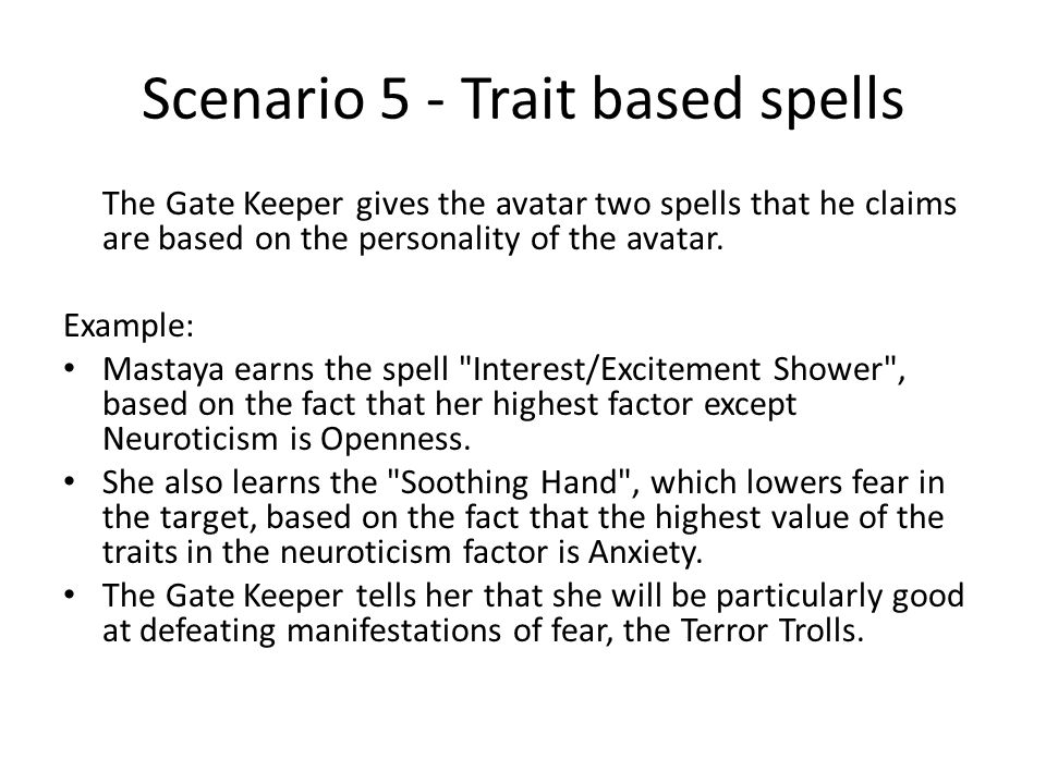 Scenario 5 - Trait based spells The Gate Keeper gives the avatar two spells that he claims are based on the personality of the avatar.