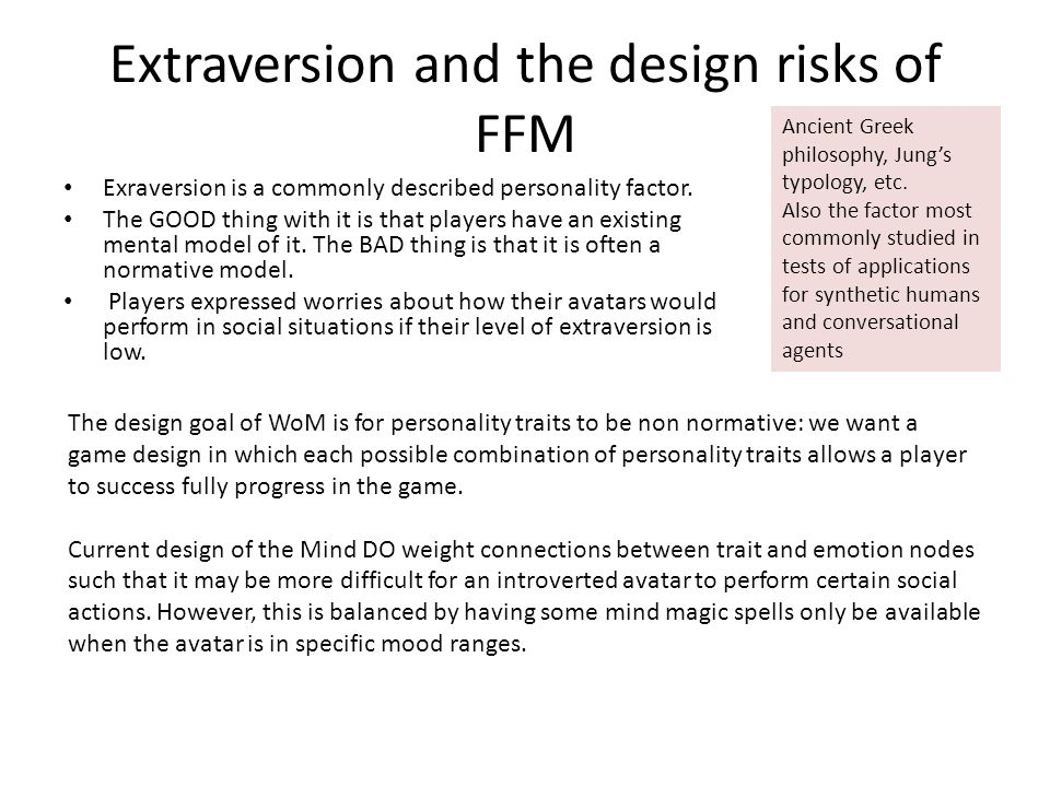 Extraversion and the design risks of FFM Exraversion is a commonly described personality factor. The GOOD thing with it is that players have an existi