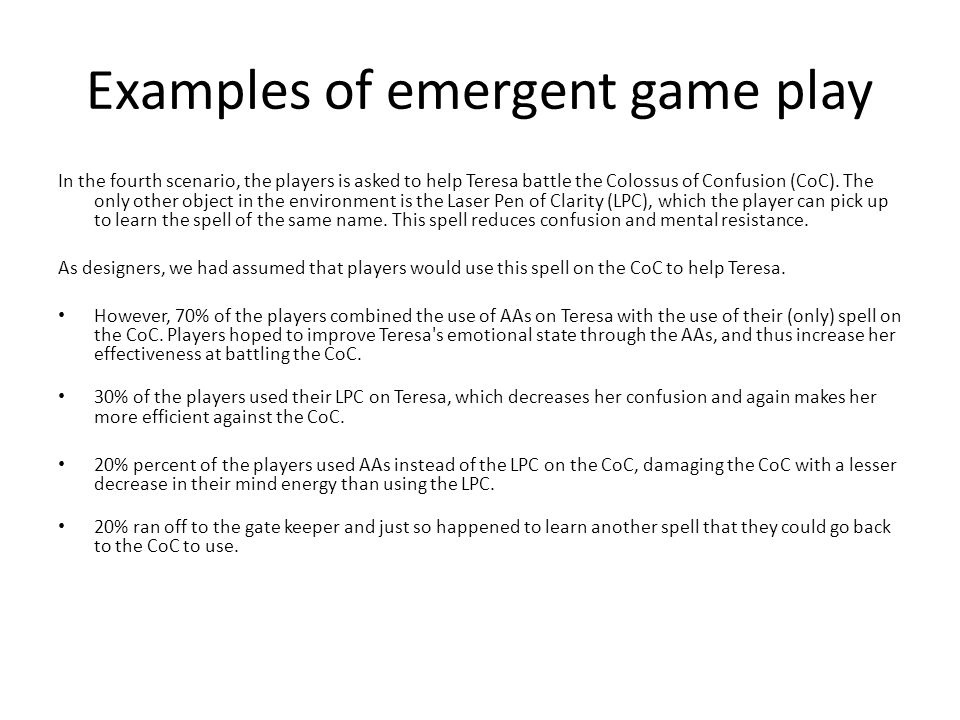 Examples of emergent game play In the fourth scenario, the players is asked to help Teresa battle the Colossus of Confusion (CoC).