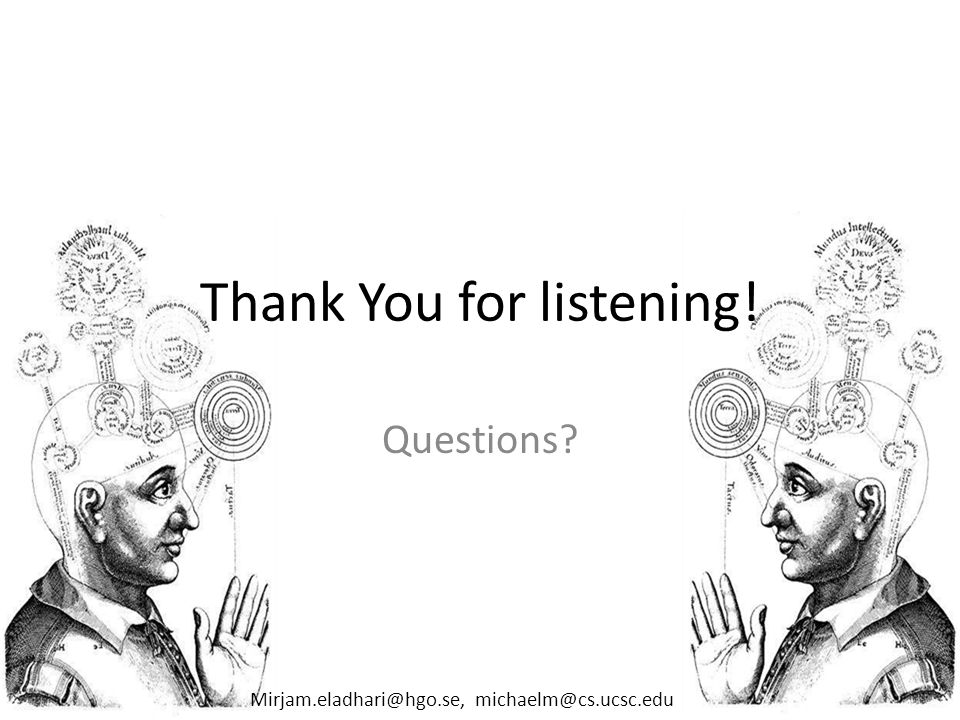 Thank You for listening! Questions? Mirjam.eladhari@hgo.se, michaelm@cs.ucsc.edu