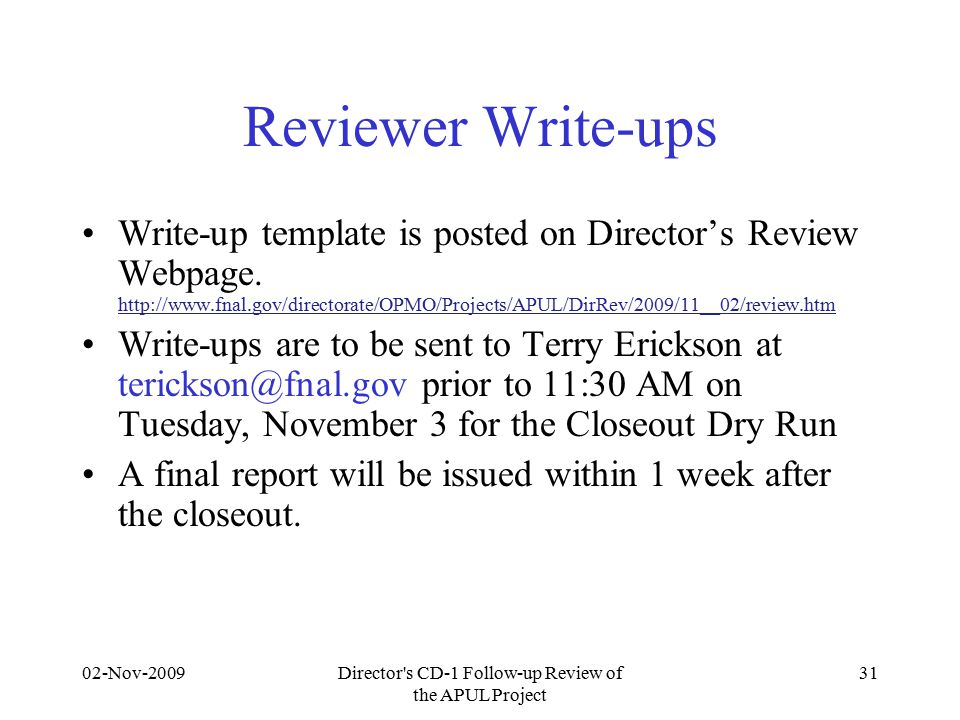 02-Nov-2009Director s CD-1 Follow-up Review of the APUL Project 31 Reviewer Write-ups Write-up template is posted on Director's Review Webpage.