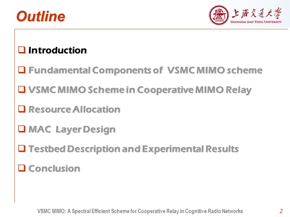 2 Outline Introduction Fundamental Components of VSMC MIMO scheme VSMC MIMO Scheme in Cooperative MIMO Relay Resource Allocation MAC Layer Design Testbed Description and Experimental Results Conclusion 2 VSMC MIMO: A Spectral Efficient Scheme for Cooperative Relay in Cognitive Radio Networks
