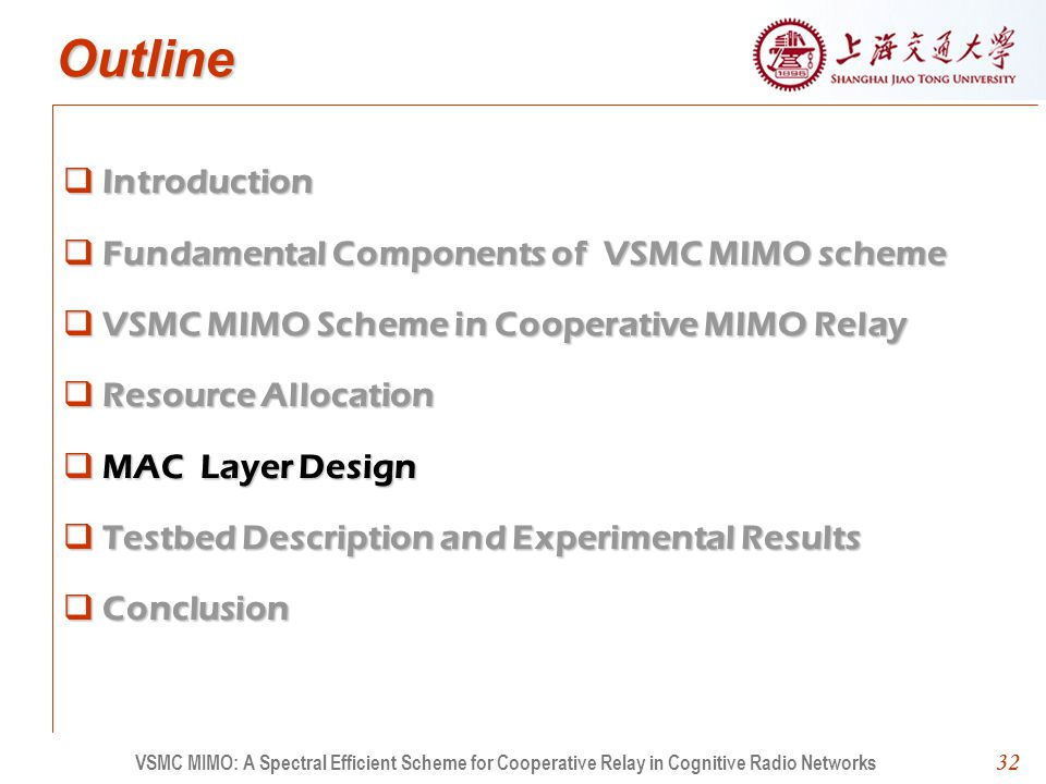 32 Outline Introduction Fundamental Components of VSMC MIMO scheme VSMC MIMO Scheme in Cooperative MIMO Relay Resource Allocation MAC Layer Design Testbed Description and Experimental Results Conclusion 32 VSMC MIMO: A Spectral Efficient Scheme for Cooperative Relay in Cognitive Radio Networks