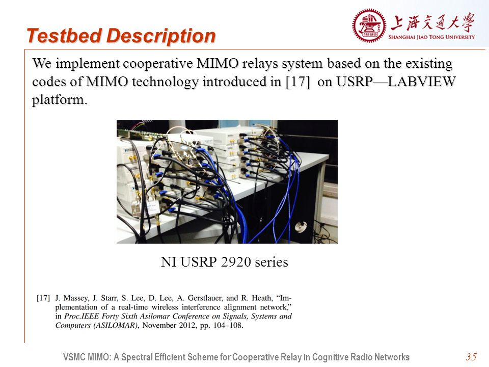 35 We implement cooperative MIMO relays system based on the existing codes of MIMO technology introduced in [17] on USRP—LABVIEW platform. VSMC MIMO: