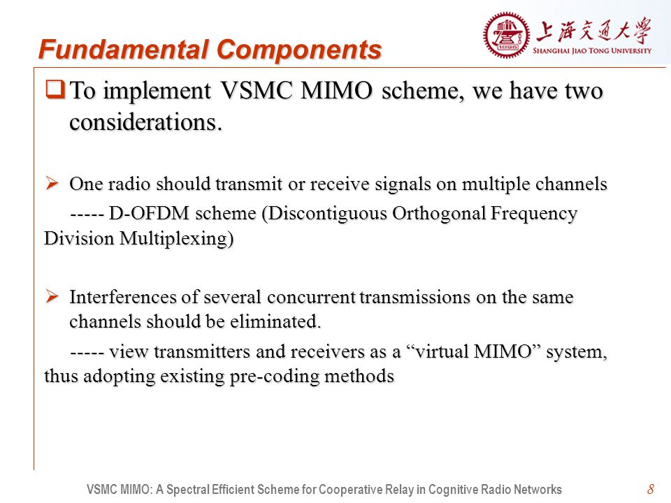 8  To implement VSMC MIMO scheme, we have two considerations.  One radio should transmit or receive signals on multiple channels ----- D-OFDM scheme