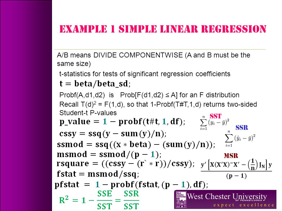 Example 1 simple linear regression A/B means DIVIDE COMPONENTWISE (A and B must be the same size) t-statistics for tests of significant regression coe