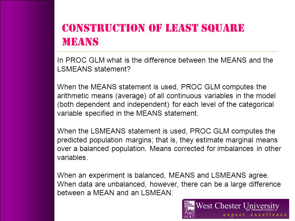 CONSTRUCTION OF LEAST SQUARE MEANS In PROC GLM what is the difference between the MEANS and the LSMEANS statement? When the MEANS statement is used, P