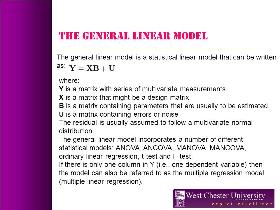 THE GENERAL LINEAR MODEL The general linear model is a statistical linear model that can be written as: where: Y is a matrix with series of multivaria