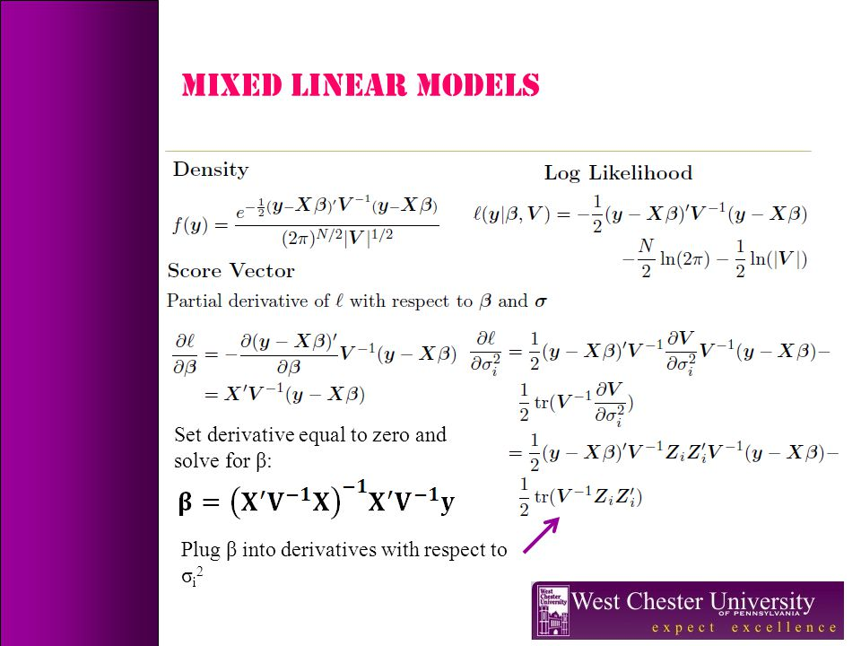 MIXED LINEAR MODELS Set derivative equal to zero and solve for β: Plug β into derivatives with respect to σ i 2