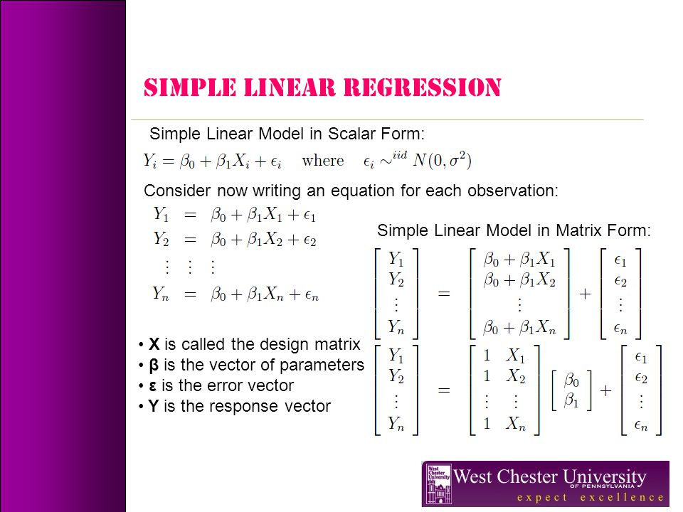 SIMPLE LINEAR REGRESSION Simple Linear Model in Scalar Form: Consider now writing an equation for each observation: Simple Linear Model in Matrix Form