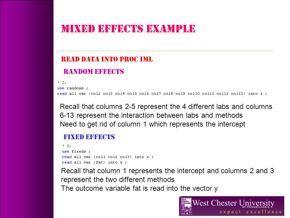 MIXED EFFECTS Example READ DATA INTO PROC IML Recall that columns 2-5 represent the 4 different labs and columns 6-13 represent the interaction betwee