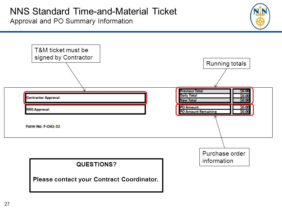 NNS Standard Time-and-Material Ticket Approval and PO Summary Information 27 Running totals Purchase order information T&M ticket must be signed by Co