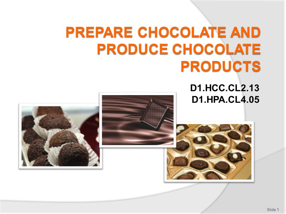 Prepare chocolate and produce chocolate products Assessment for this Unit may include:  Oral questions  Written questions  Work projects  Workplace observation of practical skills  Practical exercises  Formal report from employer/supervisor Slide 2