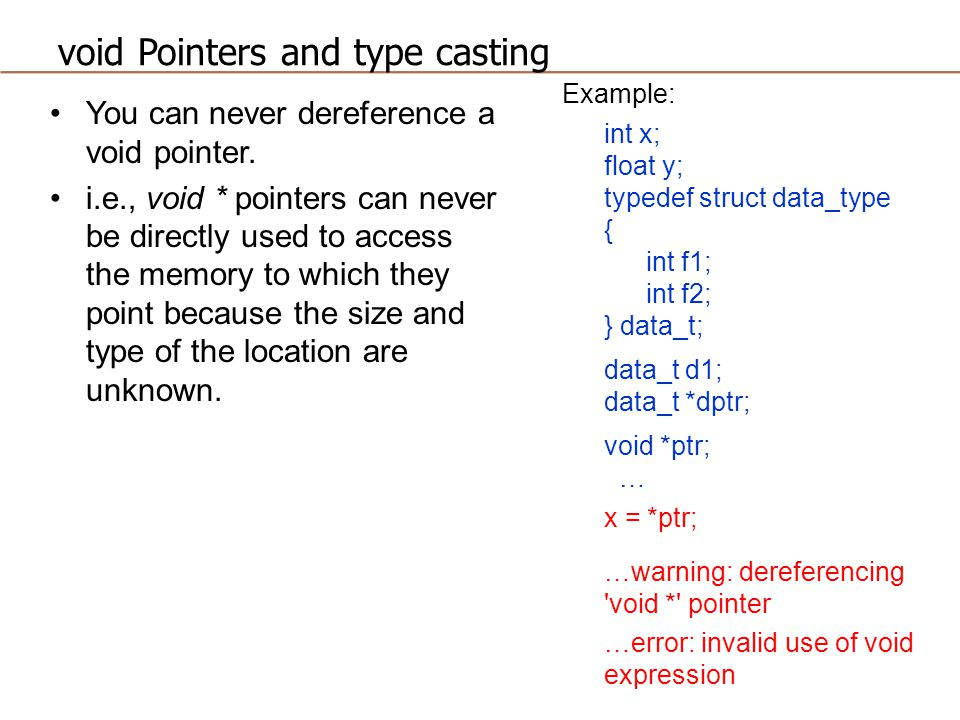 void Pointers and type casting You can never dereference a void pointer.