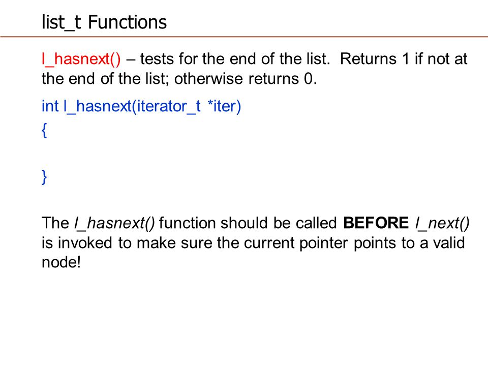 list_t Functions l_hasnext() – tests for the end of the list.