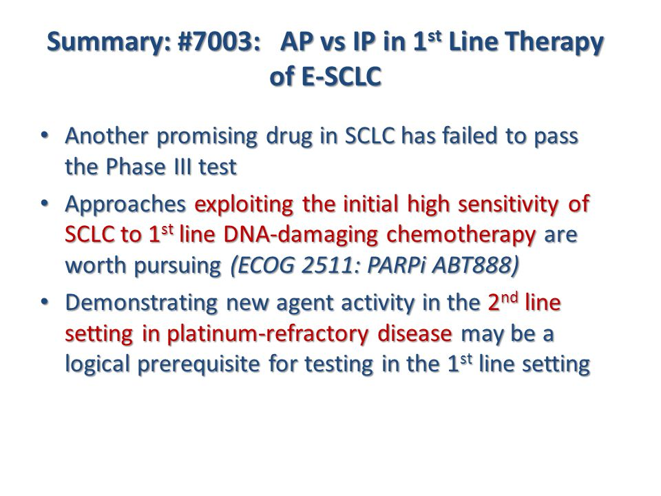 Summary: #7003: AP vs IP in 1 st Line Therapy of E-SCLC Another promising drug in SCLC has failed to pass the Phase III test Another promising drug in