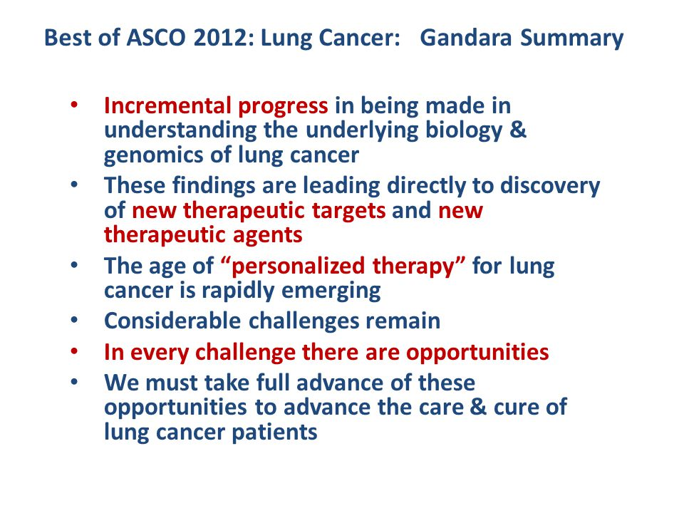 Incremental progress in being made in understanding the underlying biology & genomics of lung cancer These findings are leading directly to discovery
