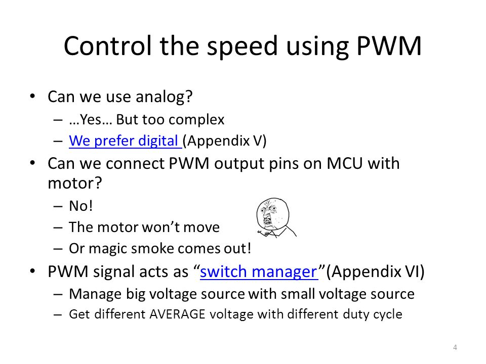 Control the speed using PWM Can we use analog? – …Yes… But too complex – We prefer digital (Appendix V) We prefer digital Can we connect PWM output pi
