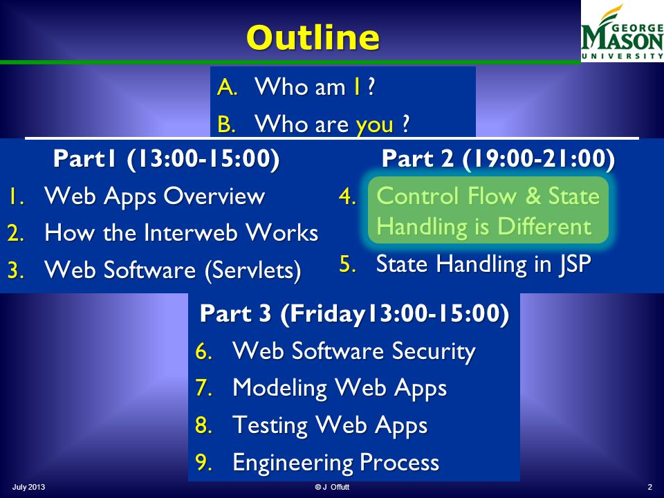 A. Who am I . B. Who are you . Outline July 2013© J Offutt2 Part1 (13:00-15:00) 1.