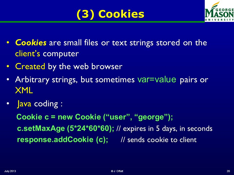 July 2013© J Offutt20 (3) Cookies Cookies are small files or text strings stored on the client's computerCookies are small files or text strings store