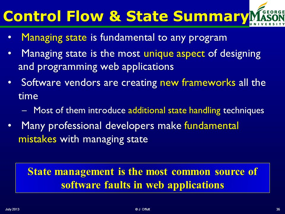 Control Flow & State Summary Managing state is fundamental to any program Managing state is fundamental to any program Managing state is the most uniq