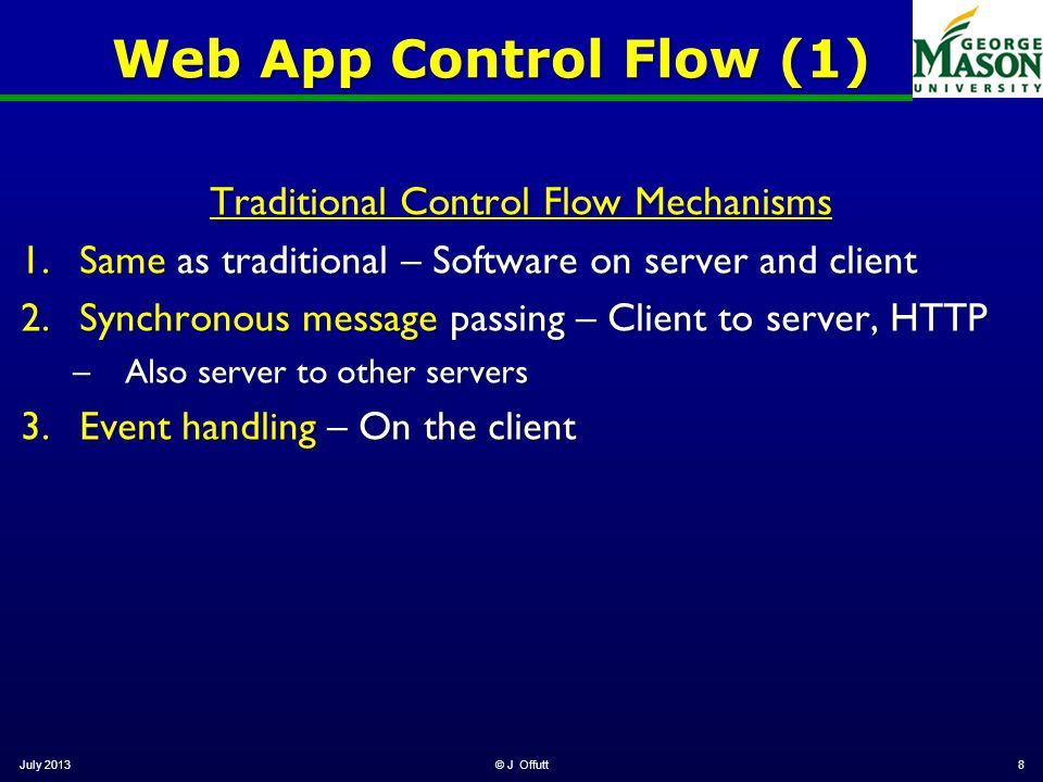 Web App Control Flow (1) Traditional Control Flow Mechanisms 1.Same as traditional – Software on server and client 2.Synchronous message passing – Cli