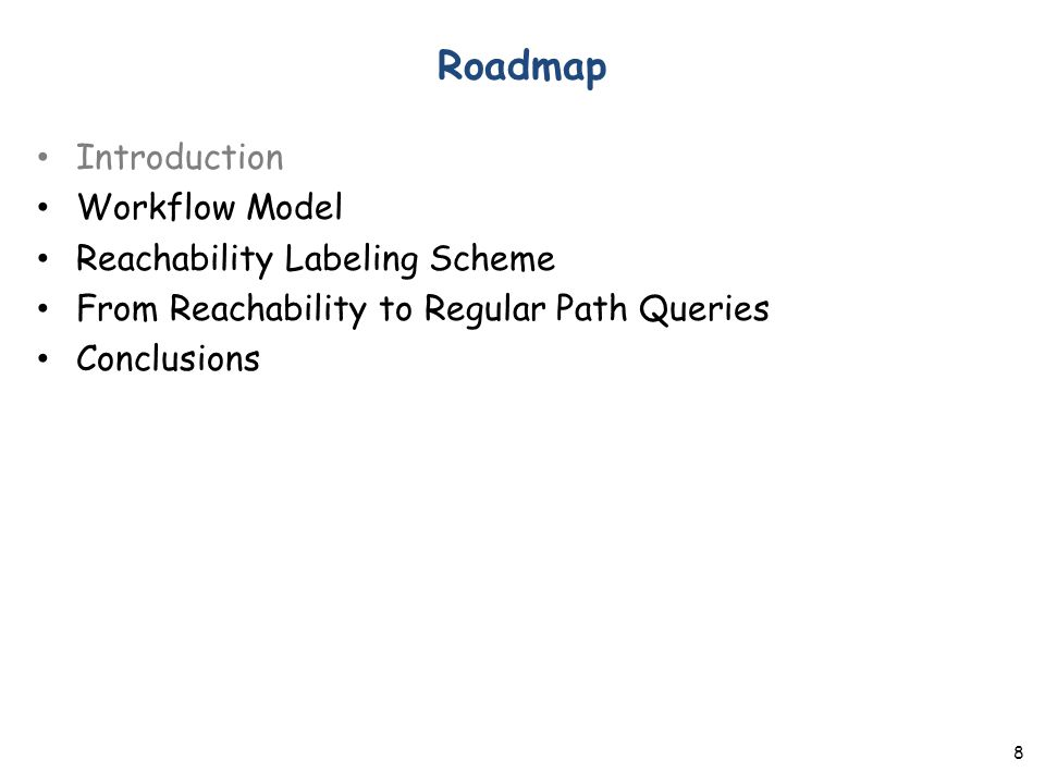 Roadmap Introduction Workflow Model Reachability Labeling Scheme From Reachability to Regular Path Queries Conclusions 8