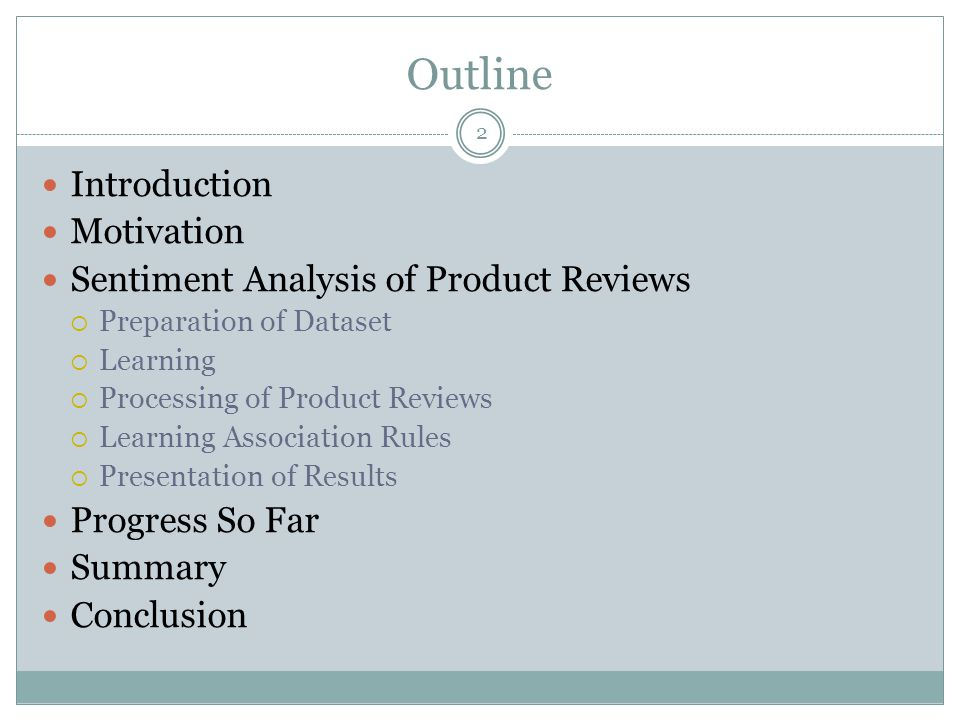 Outline 2 Introduction Motivation Sentiment Analysis of Product Reviews  Preparation of Dataset  Learning  Processing of Product Reviews  Learning