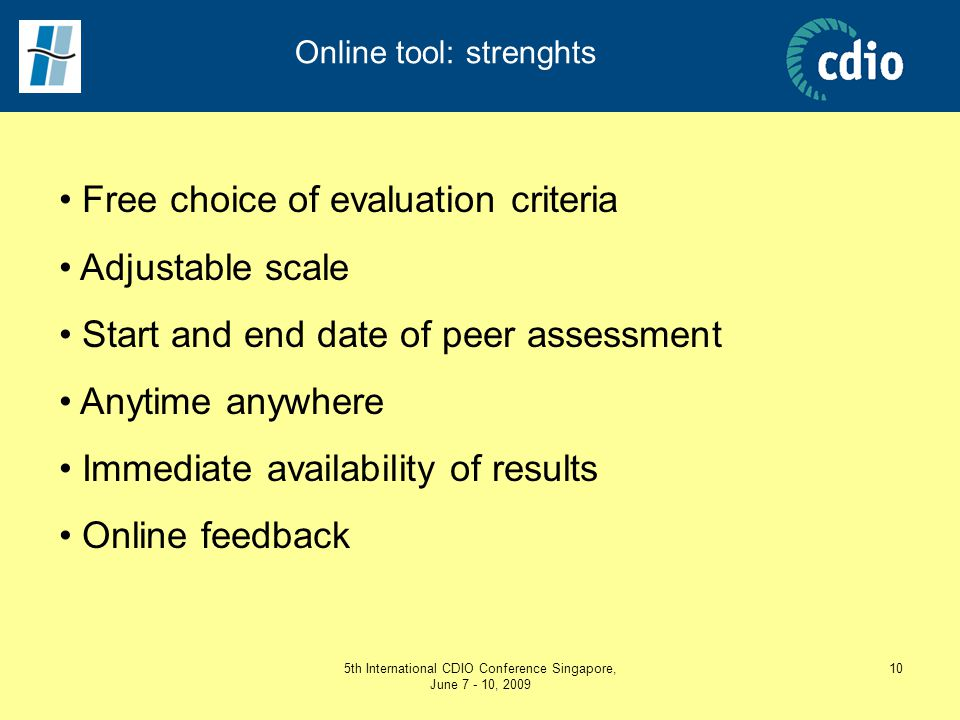 5th International CDIO Conference Singapore, June 7 - 10, 2009 10 Online tool: strenghts Free choice of evaluation criteria Adjustable scale Start and