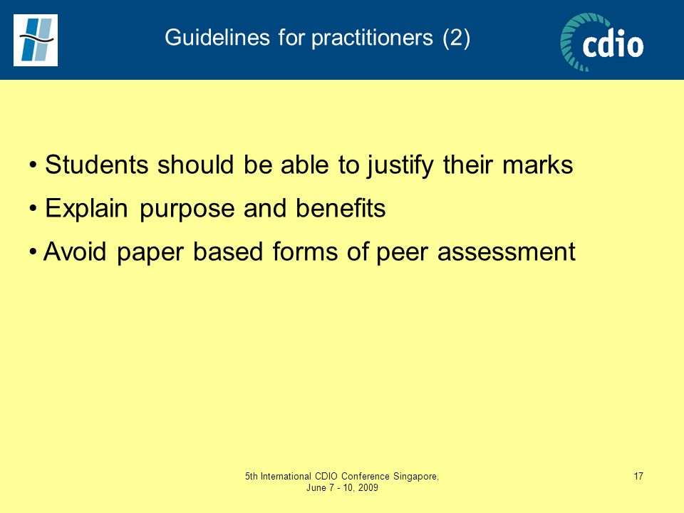 5th International CDIO Conference Singapore, June 7 - 10, 2009 17 Guidelines for practitioners (2) Students should be able to justify their marks Expl