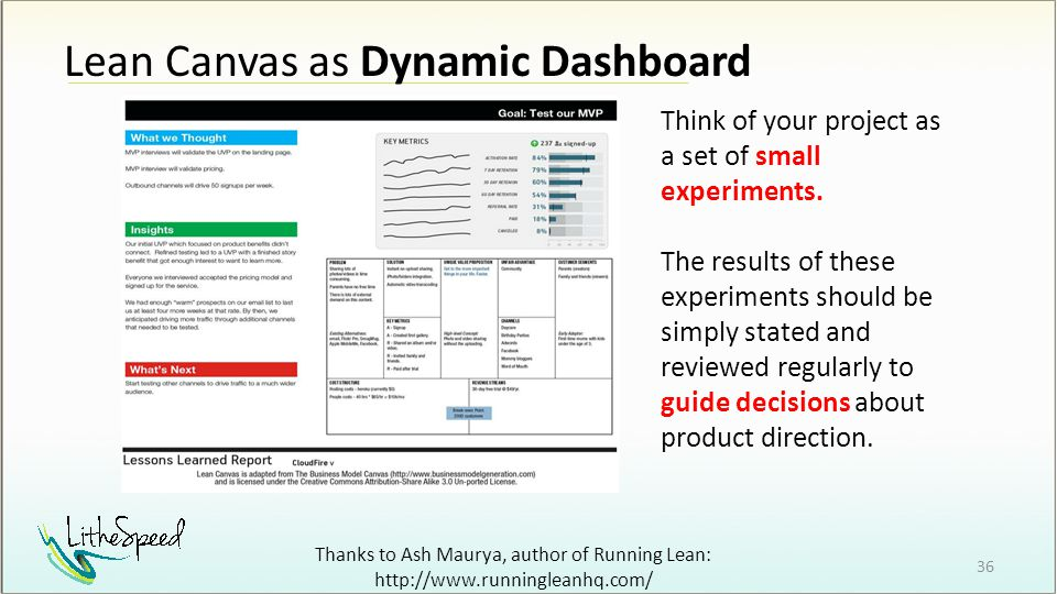 Lean Canvas as Dynamic Dashboard 36 Think of your project as a set of small experiments.