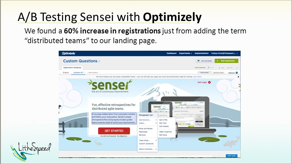 A/B Testing Sensei with Optimizely We found a 60% increase in registrations just from adding the term distributed teams to our landing page.