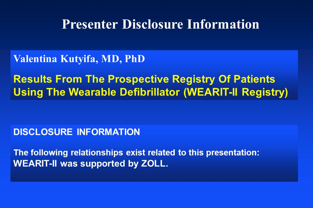Presenter Disclosure Information DISCLOSURE INFORMATION The following relationships exist related to this presentation: WEARIT-II was supported by ZOL