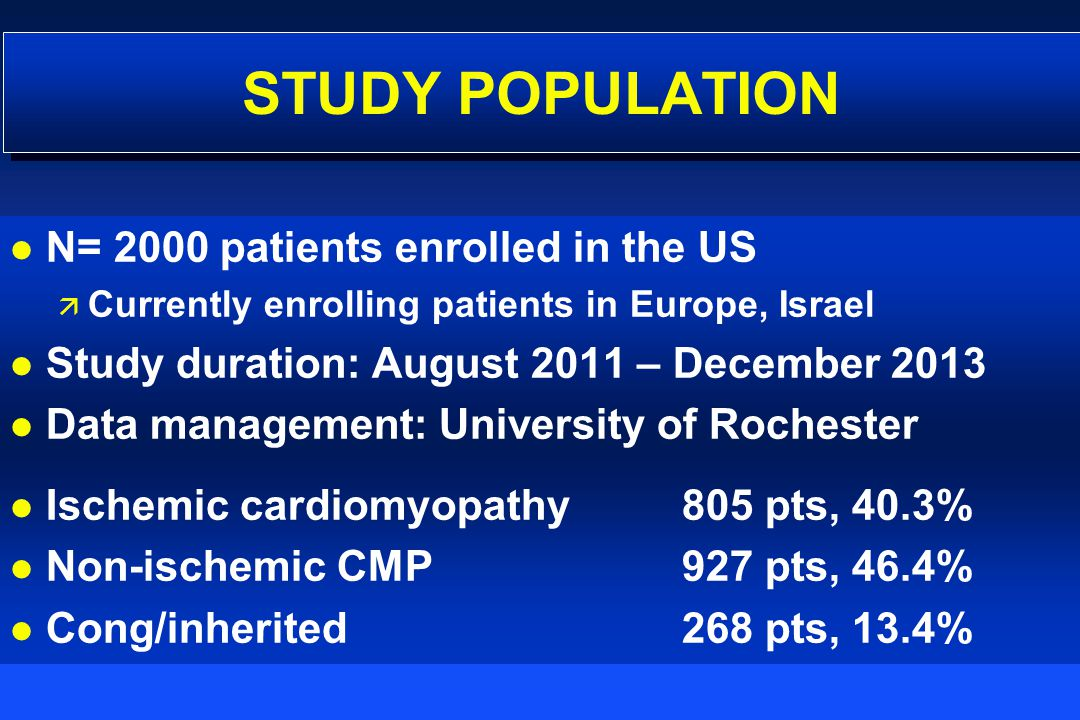 STUDY POPULATION l l N= 2000 patients enrolled in the US ä ä Currently enrolling patients in Europe, Israel l l Study duration: August 2011 – December