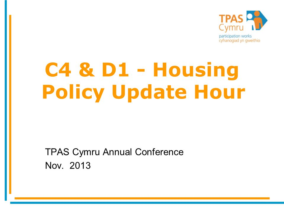 C4 & D1 - Housing Policy Update Hour TPAS Cymru Annual Conference Nov. 2013