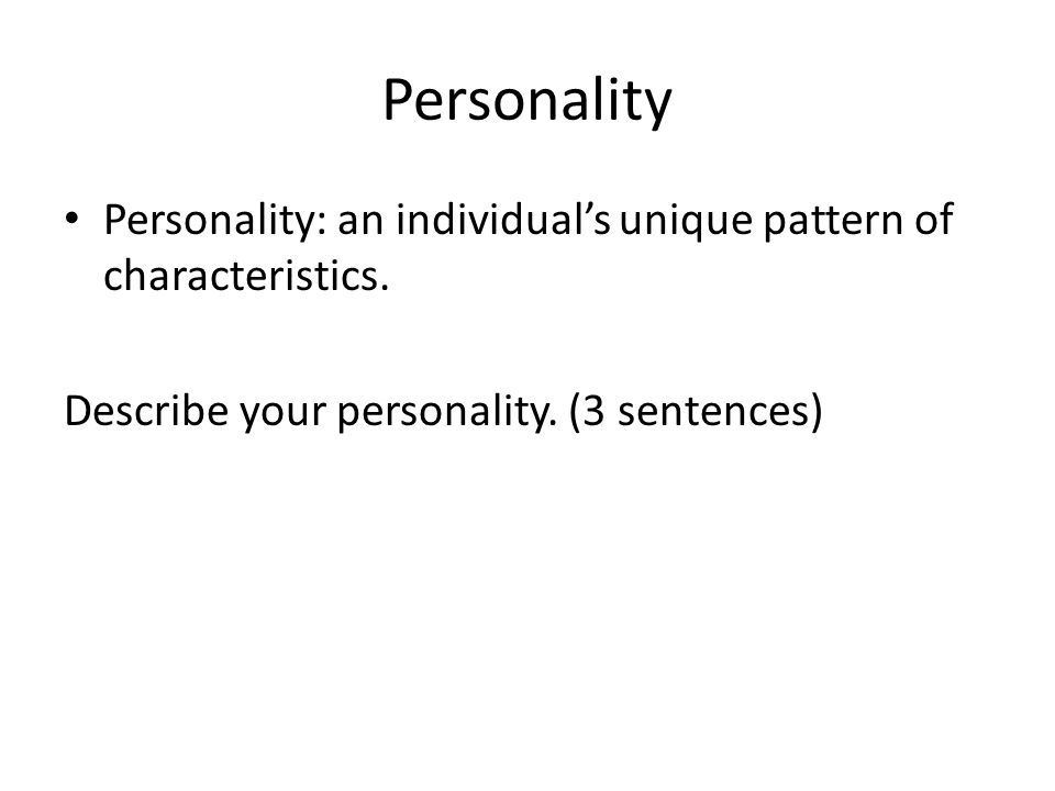 Personality Personality: an individual's unique pattern of characteristics.
