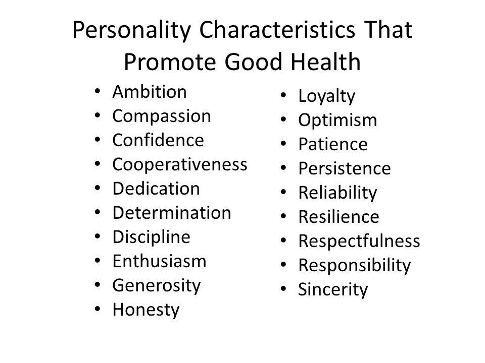 Personality Characteristics That Promote Good Health Ambition Compassion Confidence Cooperativeness Dedication Determination Discipline Enthusiasm Generosity Honesty Loyalty Optimism Patience Persistence Reliability Resilience Respectfulness Responsibility Sincerity